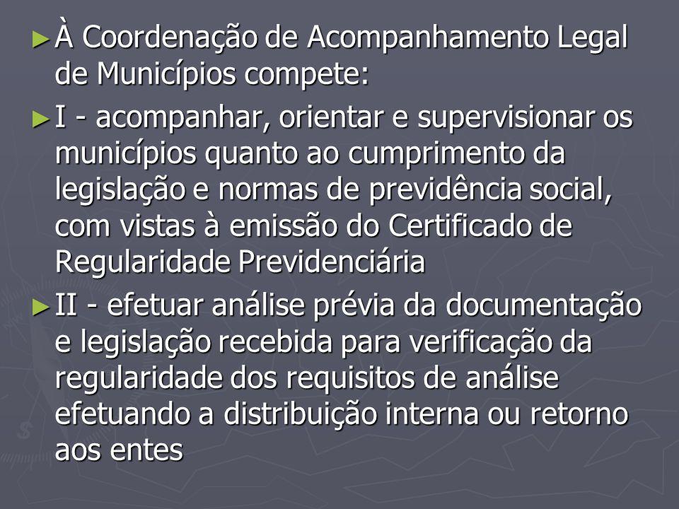 ► À Coordenação de Acompanhamento Legal de Municípios compete: ► I - acompanhar, orientar e supervisionar os municípios quanto ao cumprimento da legis