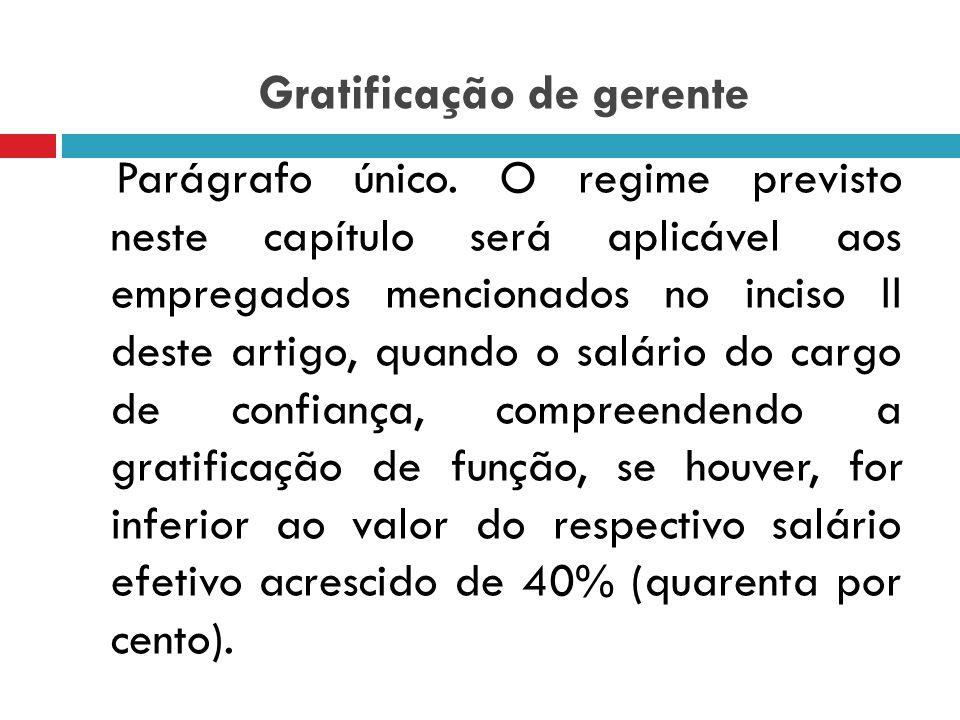 Gratificação de gerente CLT, artigo 62, § único: Art. 62. Não são abrangidos pelo regime previsto neste capítulo: (...) II - os gerentes, assim consid