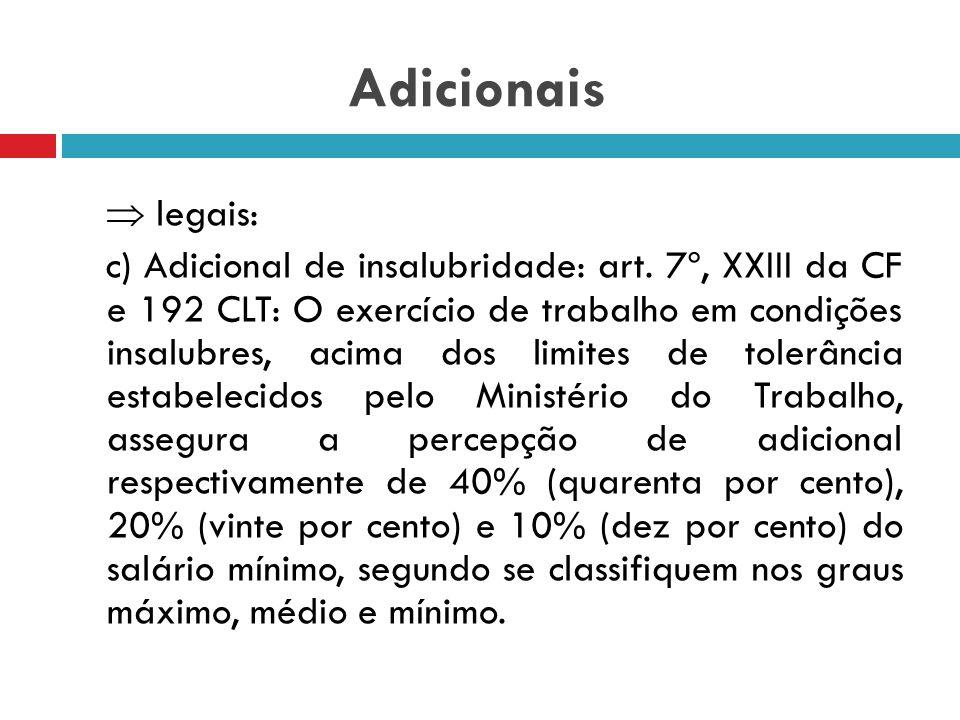 Adicionais  legais: b) Adicional noturno: artigo 7º, IX CF b.1) Trabalhadores urbanos (art. 73 CLT ): 20% (das 22h às 5h sendo cada hora com 52min30)