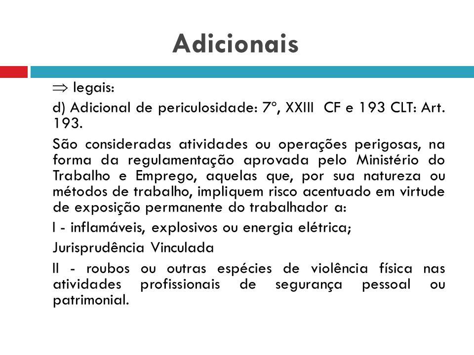 Adicionais  legais: c) Adicional de insalubridade: art. 7º, XXIII da CF e 192 CLT: O exercício de trabalho em condições insalubres, acima dos limites