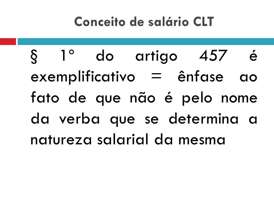 Conceito de salário CLT, artigo 457 § 1º. Integram o salário, não só a importância fixa estipulada, como também as comissões, percentagens, gratificaç