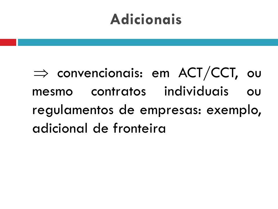 Adicionais e) Adicional de transferência: art. 469, § 3º CLT: 25% do salário enquanto durar a transferência.