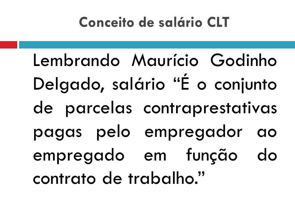 Conceito de salário CLT § 1º do artigo 457 é exemplificativo = ênfase ao fato de que não é pelo nome da verba que se determina a natureza salarial da mesma