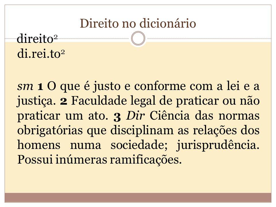 Direito no dicionário direito 2 di.rei.to 2 sm 1 O que é justo e conforme com a lei e a justiça.