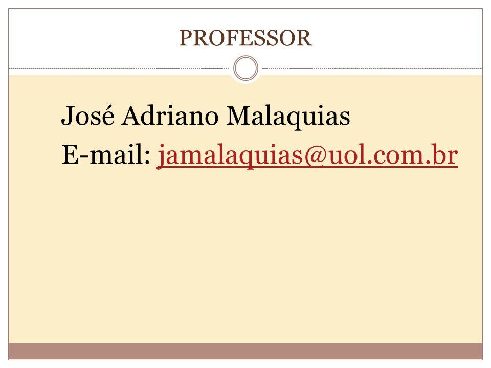 PROFESSOR José Adriano Malaquias E-mail: jamalaquias@uol.com.brjamalaquias@uol.com.br