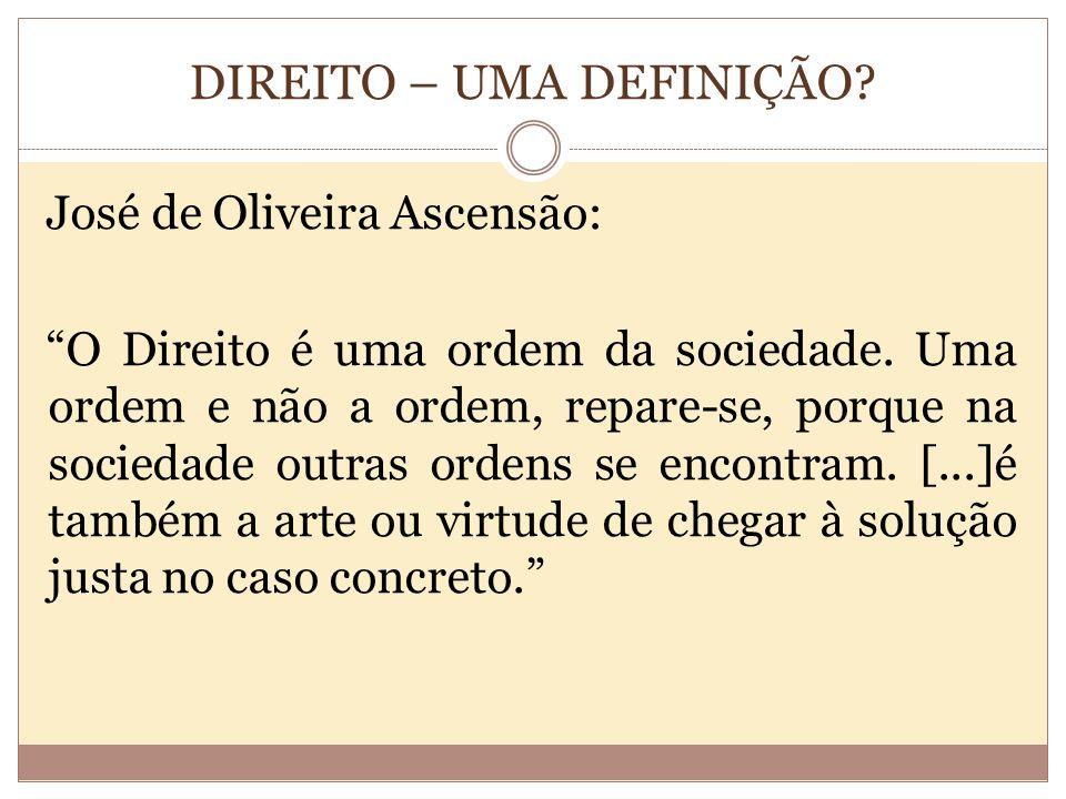 DIREITO – UMA DEFINIÇÃO.José de Oliveira Ascensão: O Direito é uma ordem da sociedade.