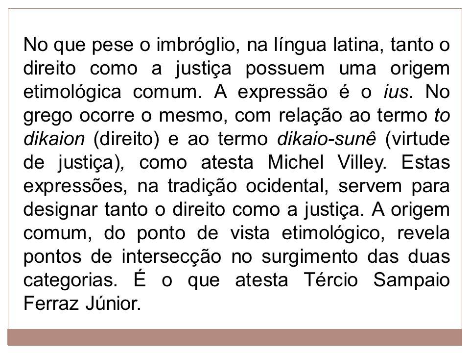 No que pese o imbróglio, na língua latina, tanto o direito como a justiça possuem uma origem etimológica comum.