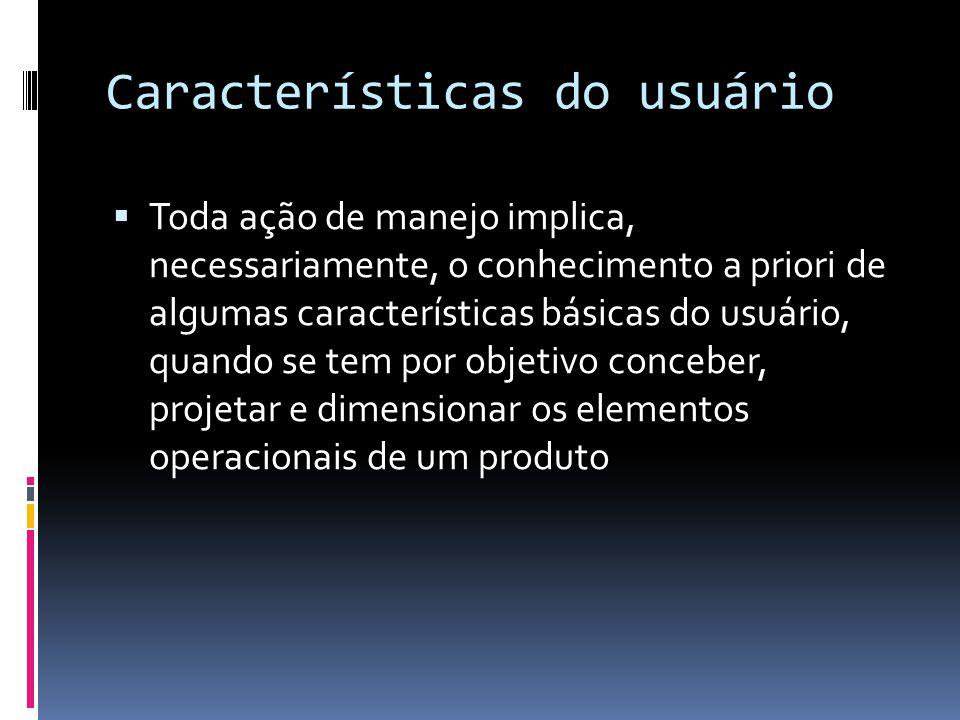 Características do usuário  Toda ação de manejo implica, necessariamente, o conhecimento a priori de algumas características básicas do usuário, quan