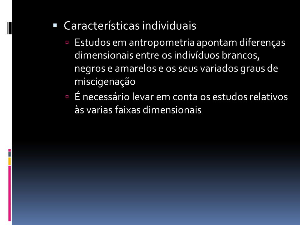  Características individuais  Estudos em antropometria apontam diferenças dimensionais entre os indivíduos brancos, negros e amarelos e os seus vari