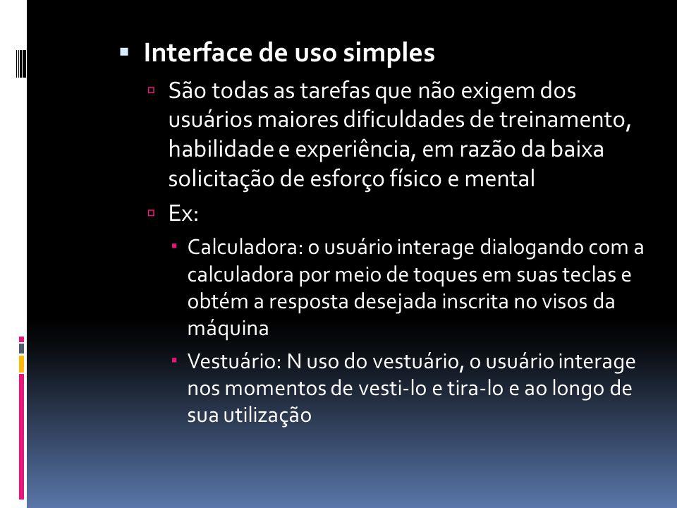  Interface de uso simples  São todas as tarefas que não exigem dos usuários maiores dificuldades de treinamento, habilidade e experiência, em razão