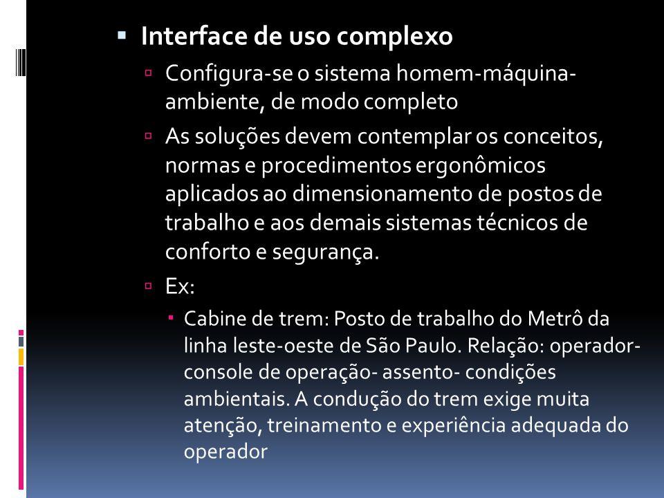  Interface de uso complexo  Configura-se o sistema homem-máquina- ambiente, de modo completo  As soluções devem contemplar os conceitos, normas e p