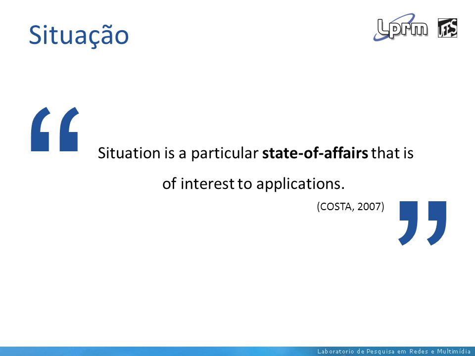 Situação Situation is a particular state-of-affairs that is of interest to applications.