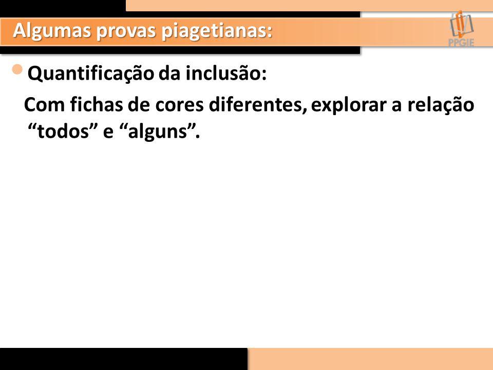 """Quantificação da inclusão: Com fichas de cores diferentes, explorar a relação """"todos"""" e """"alguns"""". Algumas provas piagetianas:"""