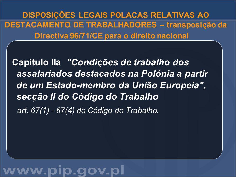 DISPOSIÇÕES LEGAIS POLACAS RELATIVAS AO DESTACAMENTO DE TRABALHADORES – transposição da Directiva 96/71/CE para o direito nacional Capítulo IIa