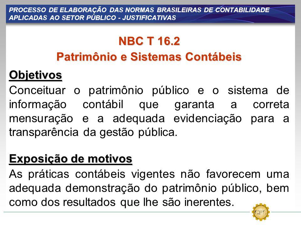 PROCESSO DE ELABORAÇÃO DAS NORMAS BRASILEIRAS DE CONTABILIDADE APLICADAS AO SETOR PÚBLICO - JUSTIFICATIVAS NBC T 16.2 Patrimônio e Sistemas Contábeis