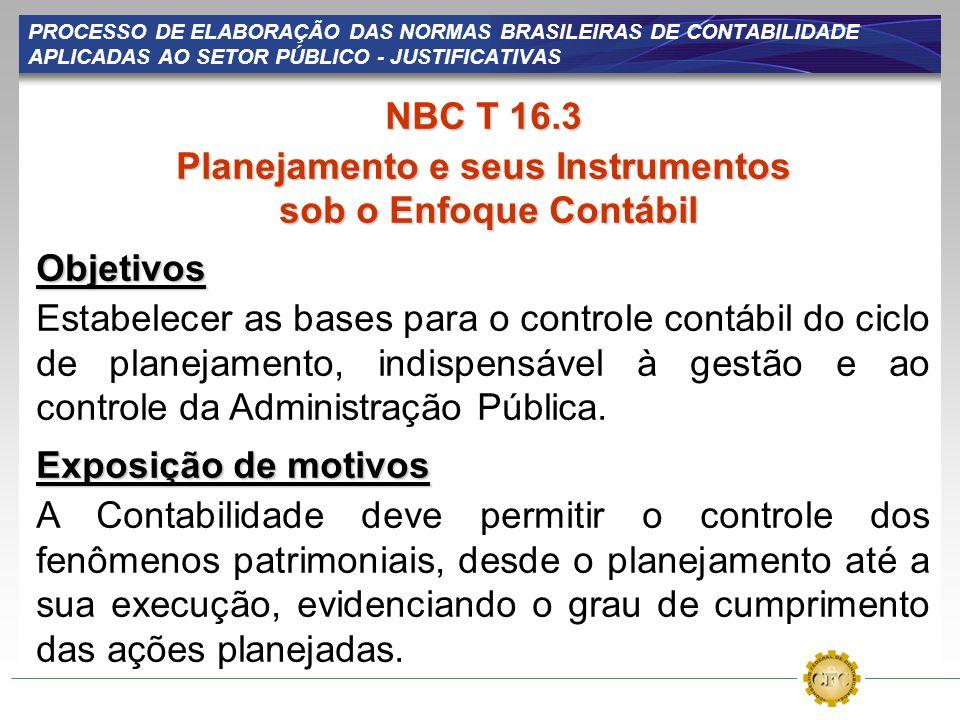 PROCESSO DE ELABORAÇÃO DAS NORMAS BRASILEIRAS DE CONTABILIDADE APLICADAS AO SETOR PÚBLICO - JUSTIFICATIVAS NBC T 16.3 Planejamento e seus Instrumentos