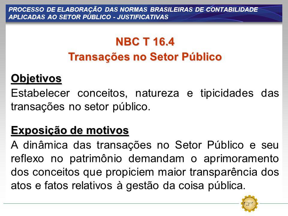 PROCESSO DE ELABORAÇÃO DAS NORMAS BRASILEIRAS DE CONTABILIDADE APLICADAS AO SETOR PÚBLICO - JUSTIFICATIVAS NBC T 16.4 Transações no Setor Público Obje