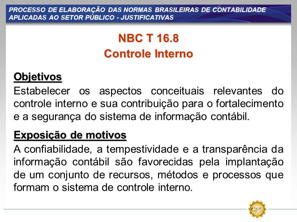 PROCESSO DE ELABORAÇÃO DAS NORMAS BRASILEIRAS DE CONTABILIDADE APLICADAS AO SETOR PÚBLICO - JUSTIFICATIVAS NBC T 16.8 Controle Interno Objetivos Estab