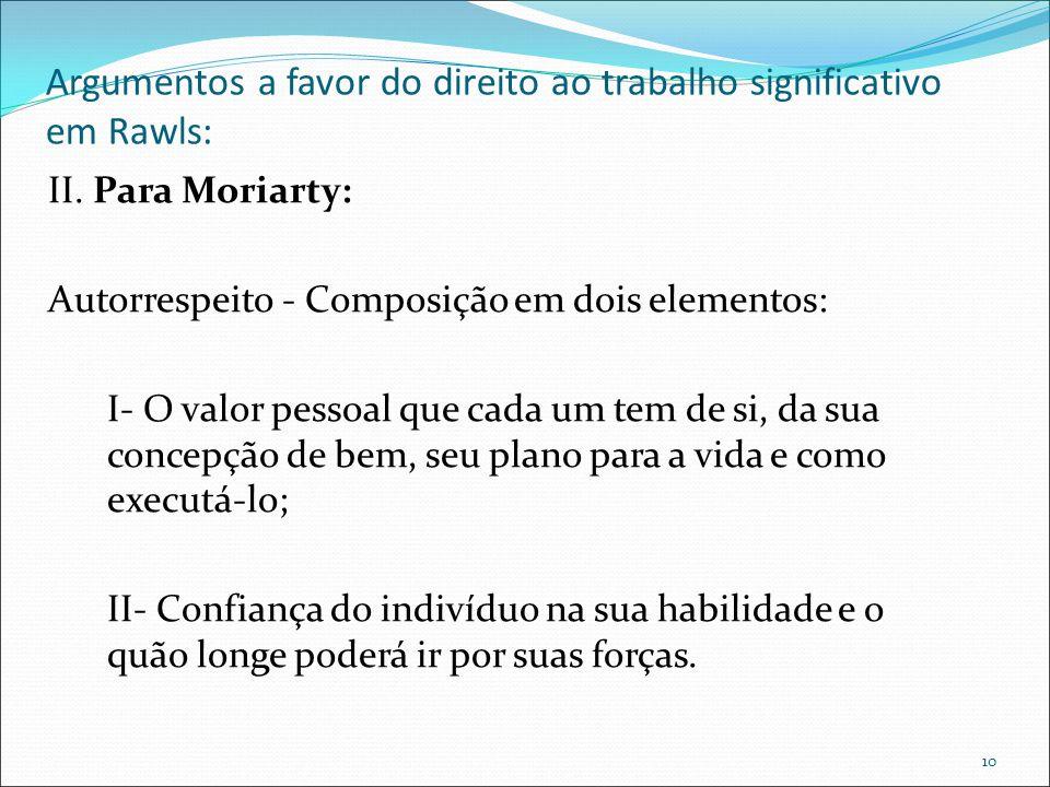 Argumentos a favor do direito ao trabalho significativo em Rawls: II. Para Moriarty: Autorrespeito - Composição em dois elementos: I- O valor pessoal
