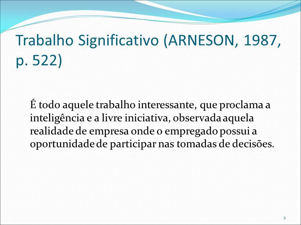 Trabalho Significativo (ARNESON, 1987, p. 522) É todo aquele trabalho interessante, que proclama a inteligência e a livre iniciativa, observada aquela