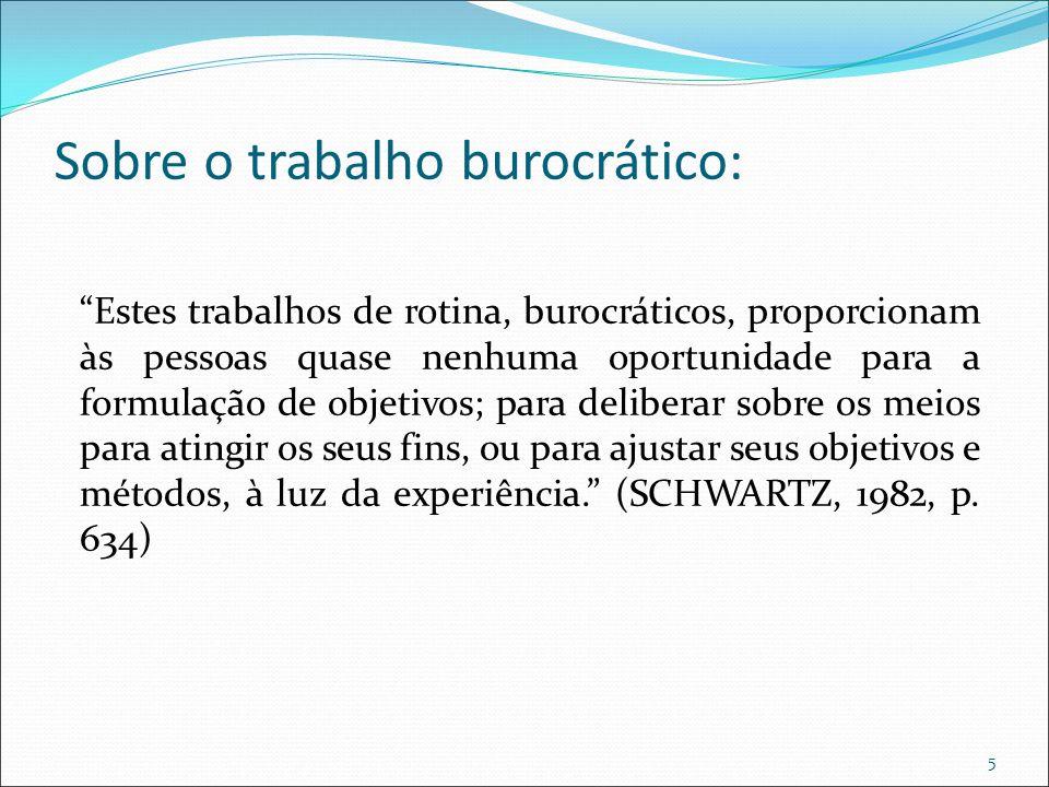 """Sobre o trabalho burocrático: """"Estes trabalhos de rotina, burocráticos, proporcionam às pessoas quase nenhuma oportunidade para a formulação de objeti"""