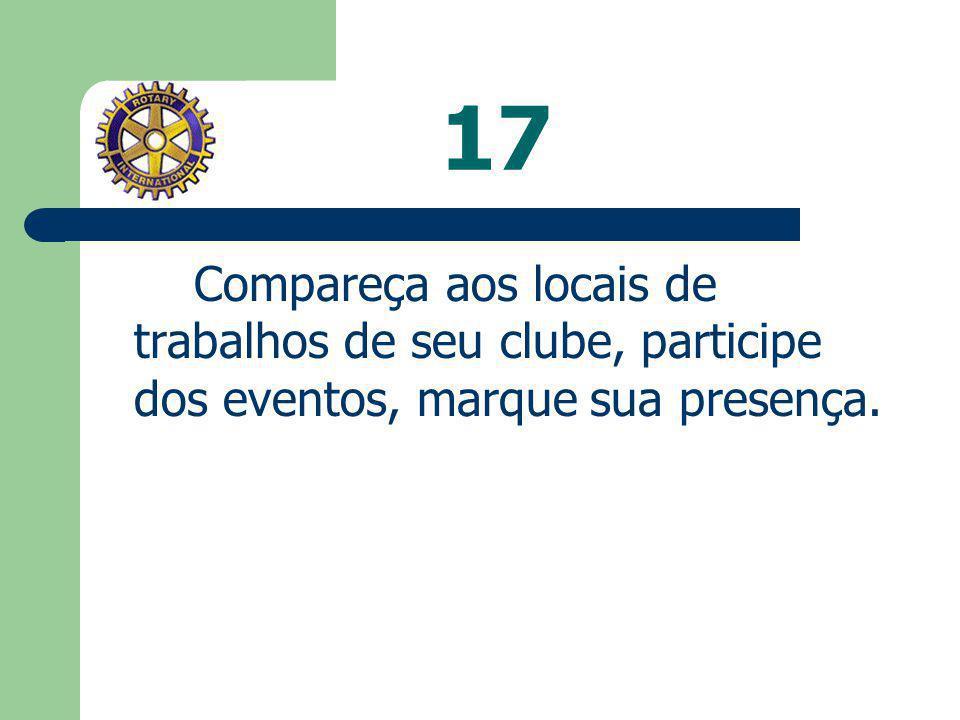 16 Divulgue o Rotary, entre seus colegas de profissão, em sua família, seus círculos de amizade. Traga novos companheiros.