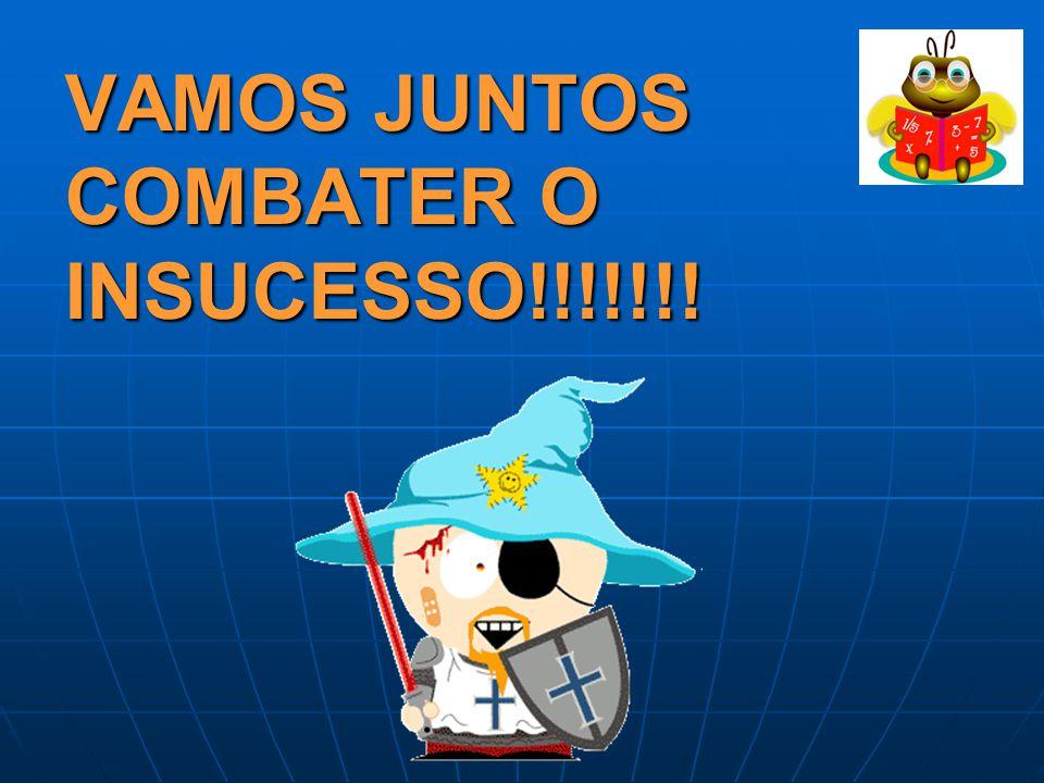 VAMOS JUNTOS COMBATER O INSUCESSO!!!!!!!