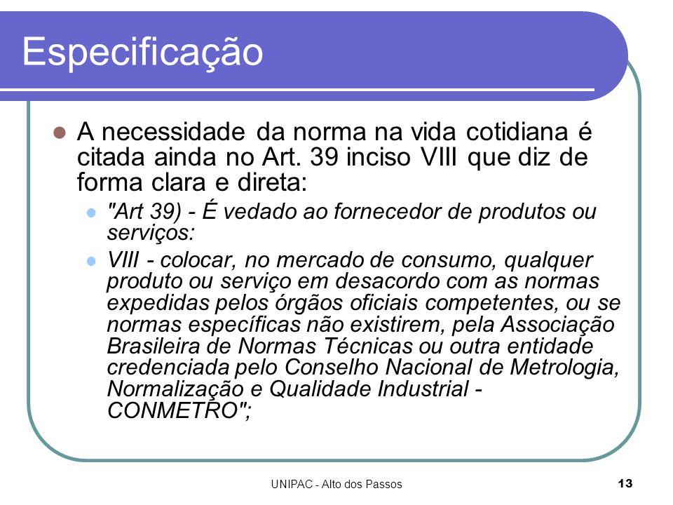 UNIPAC - Alto dos Passos13 Especificação A necessidade da norma na vida cotidiana é citada ainda no Art.