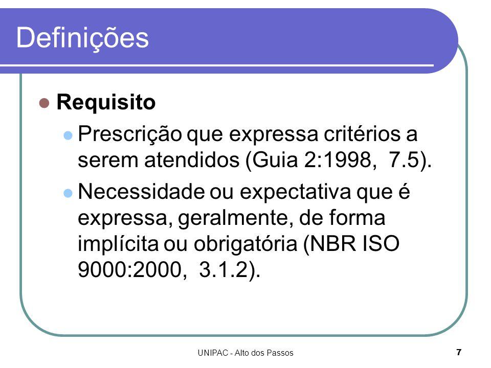 UNIPAC - Alto dos Passos7 Definições Requisito Prescrição que expressa critérios a serem atendidos (Guia 2:1998, 7.5).