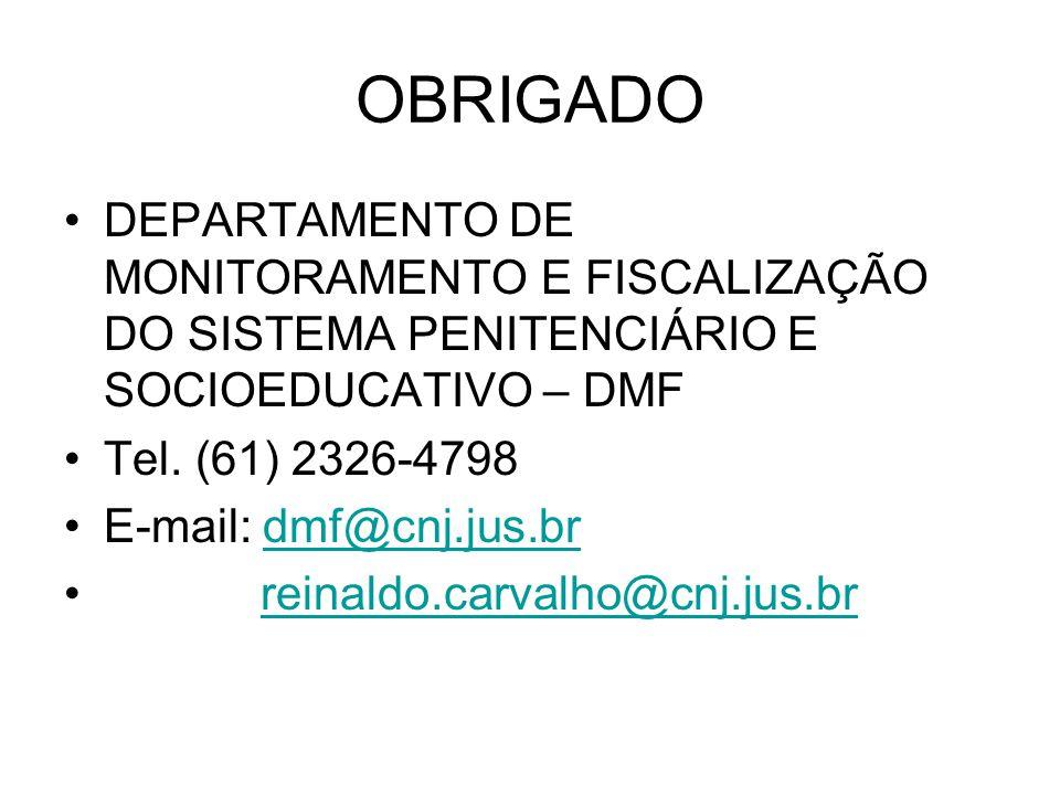 OBRIGADO DEPARTAMENTO DE MONITORAMENTO E FISCALIZAÇÃO DO SISTEMA PENITENCIÁRIO E SOCIOEDUCATIVO – DMF Tel. (61) 2326-4798 E-mail: dmf@cnj.jus.brdmf@cn