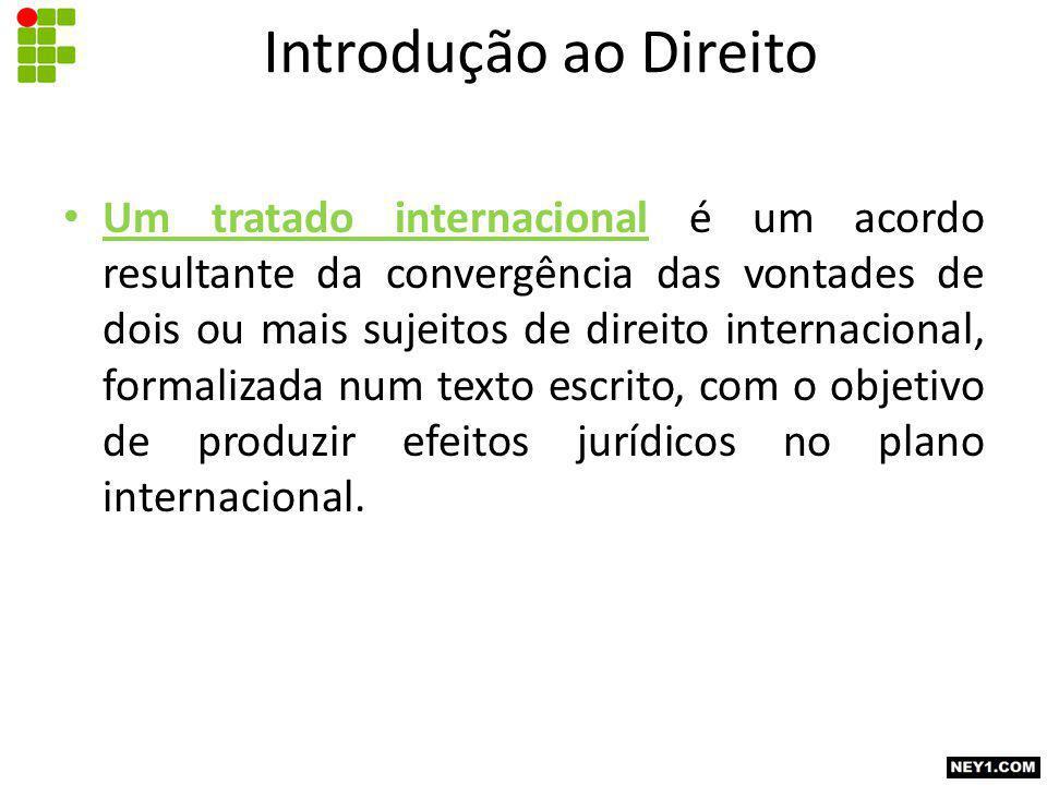 Um tratado internacional é um acordo resultante da convergência das vontades de dois ou mais sujeitos de direito internacional, formalizada num texto escrito, com o objetivo de produzir efeitos jurídicos no plano internacional.