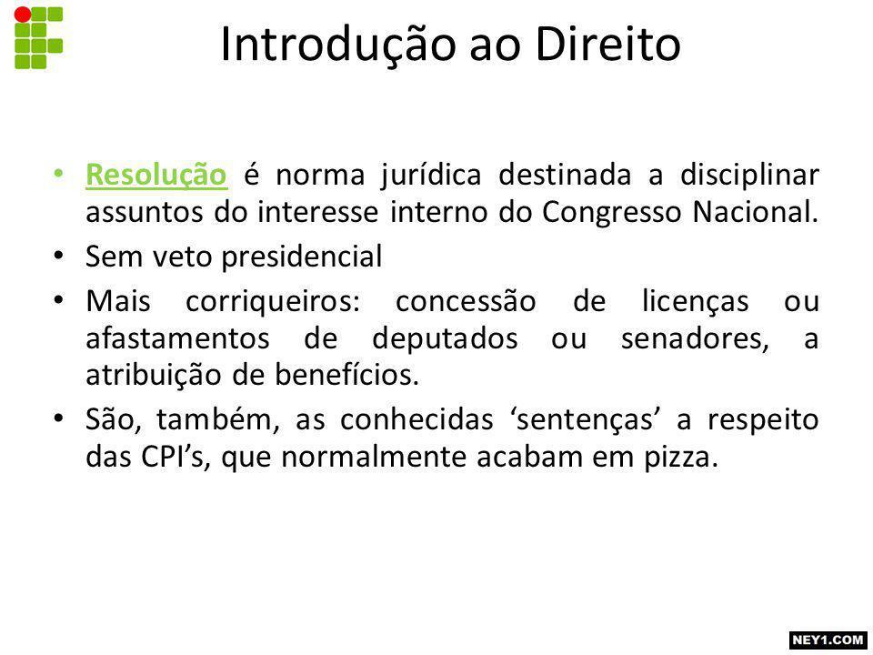 Resolução é norma jurídica destinada a disciplinar assuntos do interesse interno do Congresso Nacional.