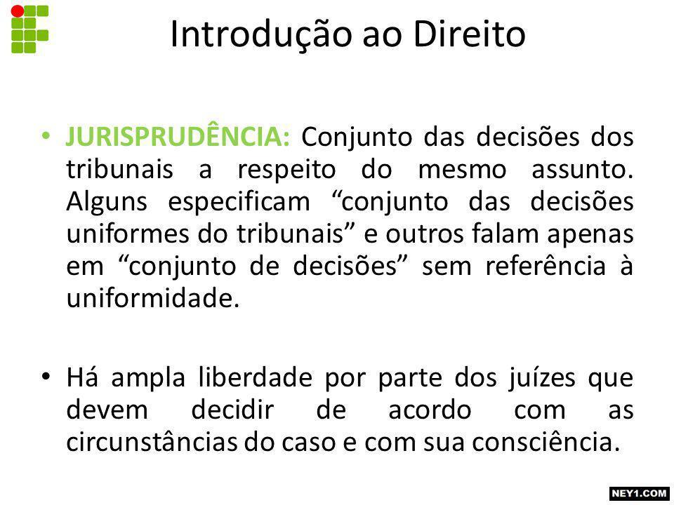 JURISPRUDÊNCIA: Conjunto das decisões dos tribunais a respeito do mesmo assunto.