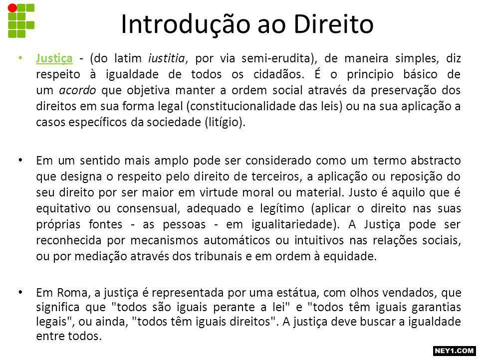 Justiça - (do latim iustitia, por via semi-erudita), de maneira simples, diz respeito à igualdade de todos os cidadãos.