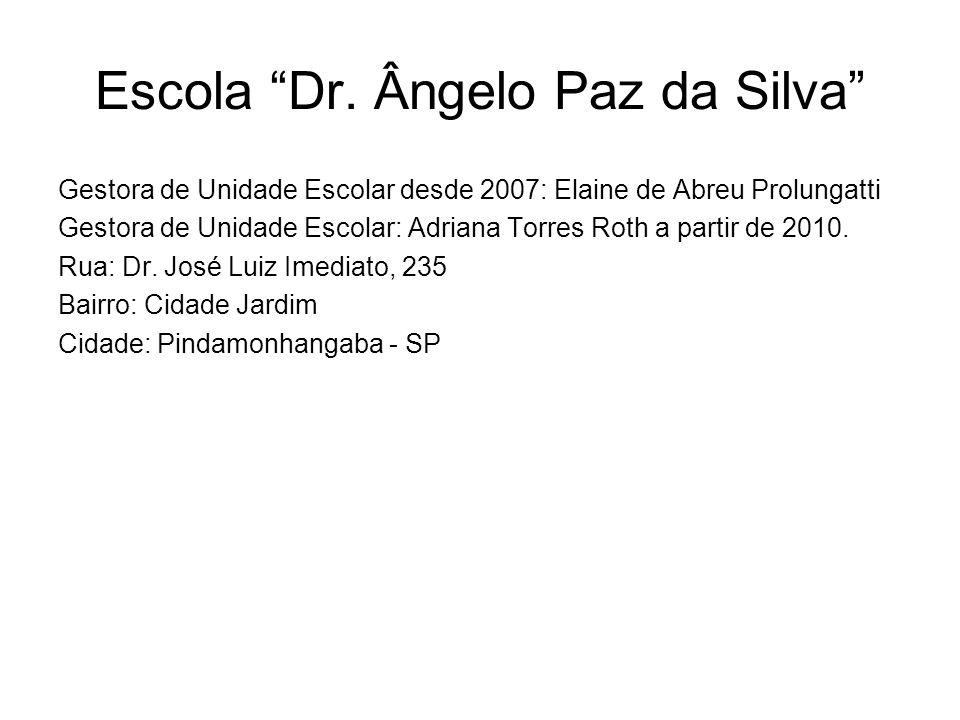 """Escola """"Dr. Ângelo Paz da Silva"""" Gestora de Unidade Escolar desde 2007: Elaine de Abreu Prolungatti Gestora de Unidade Escolar: Adriana Torres Roth a"""