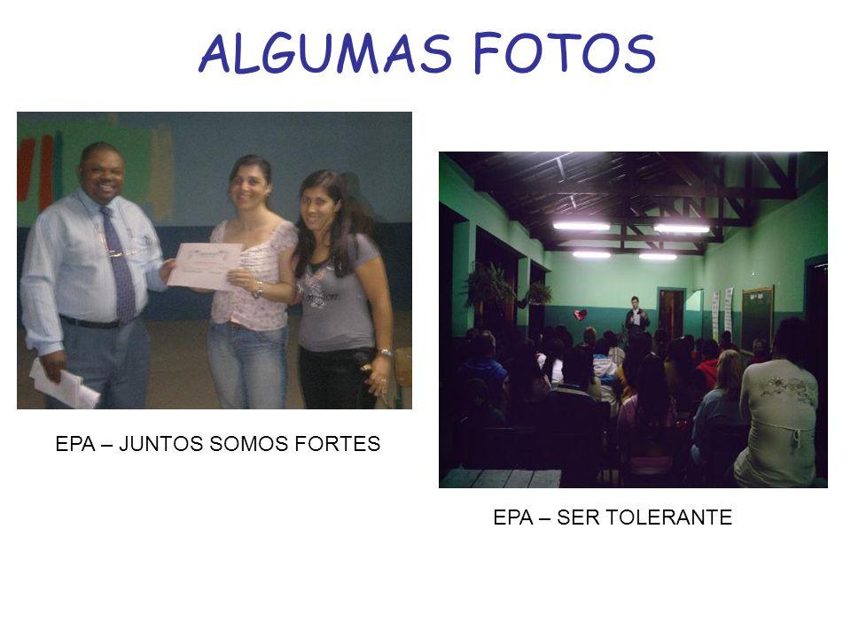 ALGUMAS FOTOS EPA – JUNTOS SOMOS FORTES EPA – SER TOLERANTE