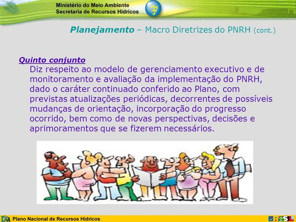 Quinto conjunto Diz respeito ao modelo de gerenciamento executivo e de monitoramento e avaliação da implementação do PNRH, dado o caráter continuado c