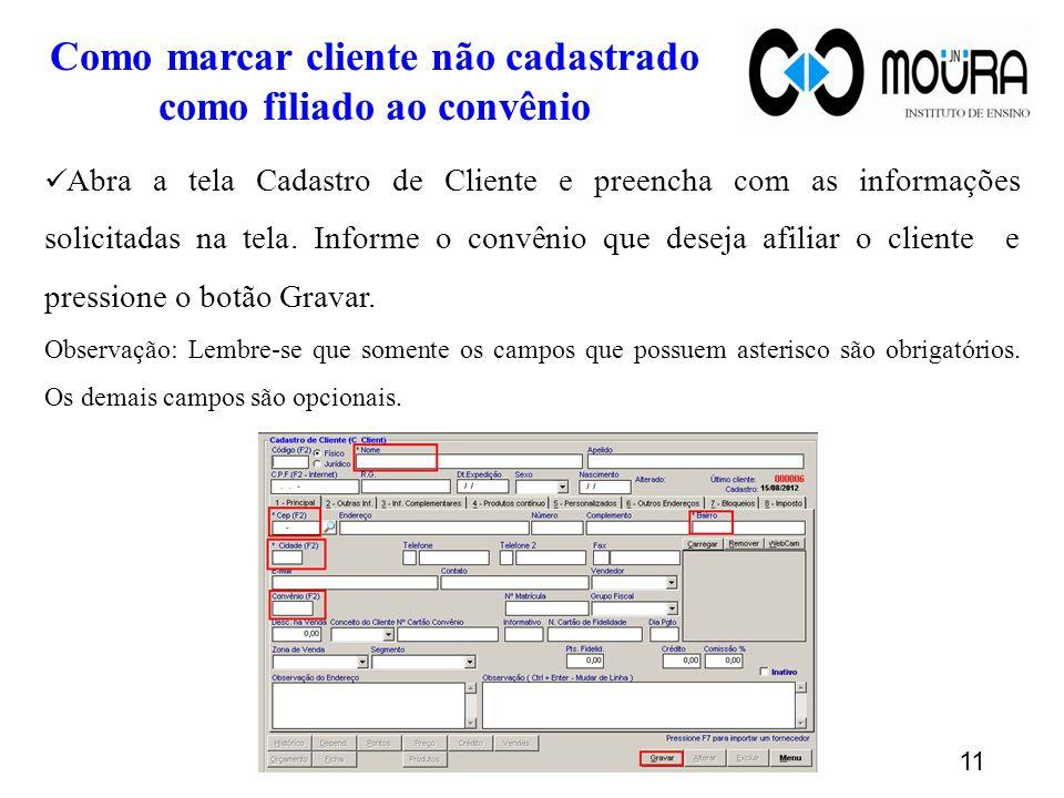 11 Como marcar cliente não cadastrado como filiado ao convênio Abra a tela Cadastro de Cliente e preencha com as informações solicitadas na tela.