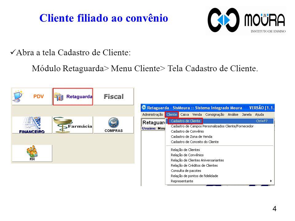 4 Cliente filiado ao convênio Abra a tela Cadastro de Cliente: Módulo Retaguarda> Menu Cliente> Tela Cadastro de Cliente.