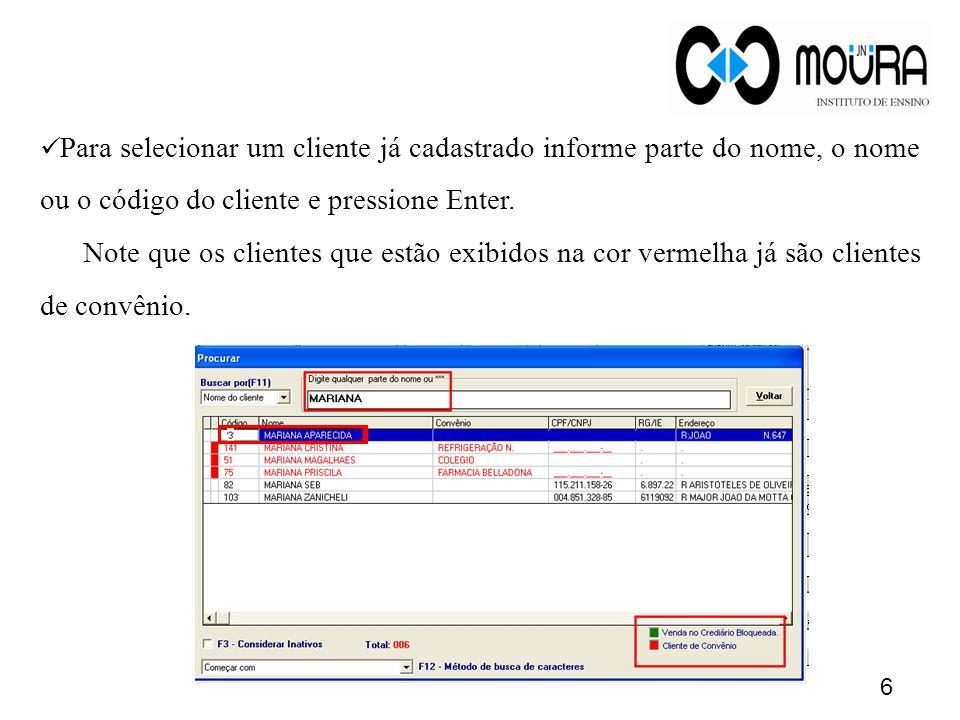 6 Para selecionar um cliente já cadastrado informe parte do nome, o nome ou o código do cliente e pressione Enter.