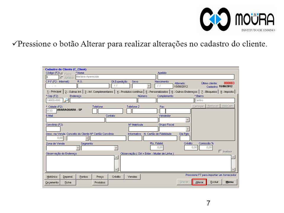 7 Pressione o botão Alterar para realizar alterações no cadastro do cliente.