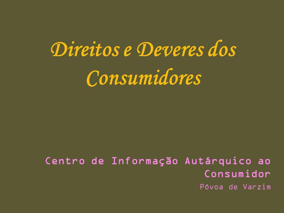 Direitos e Deveres dos Consumidores Centro de Informação Autárquico ao Consumidor Póvoa de Varzim