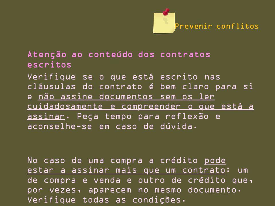 Atenção ao conteúdo dos contratos escritos Verifique se o que está escrito nas cláusulas do contrato é bem claro para si e não assine documentos sem os ler cuidadosamente e compreender o que está a assinar.