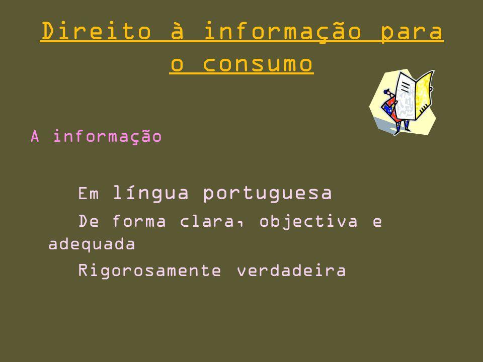 Direito à informação para o consumo A informação Em língua portuguesa De forma clara, objectiva e adequada Rigorosamente verdadeira