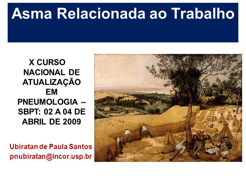Asma Relacionada ao Trabalho X CURSO NACIONAL DE ATUALIZAÇÃO EM PNEUMOLOGIA – SBPT: 02 A 04 DE ABRIL DE 2009 Ubiratan de Paula Santos pnubiratan@incor.usp.br