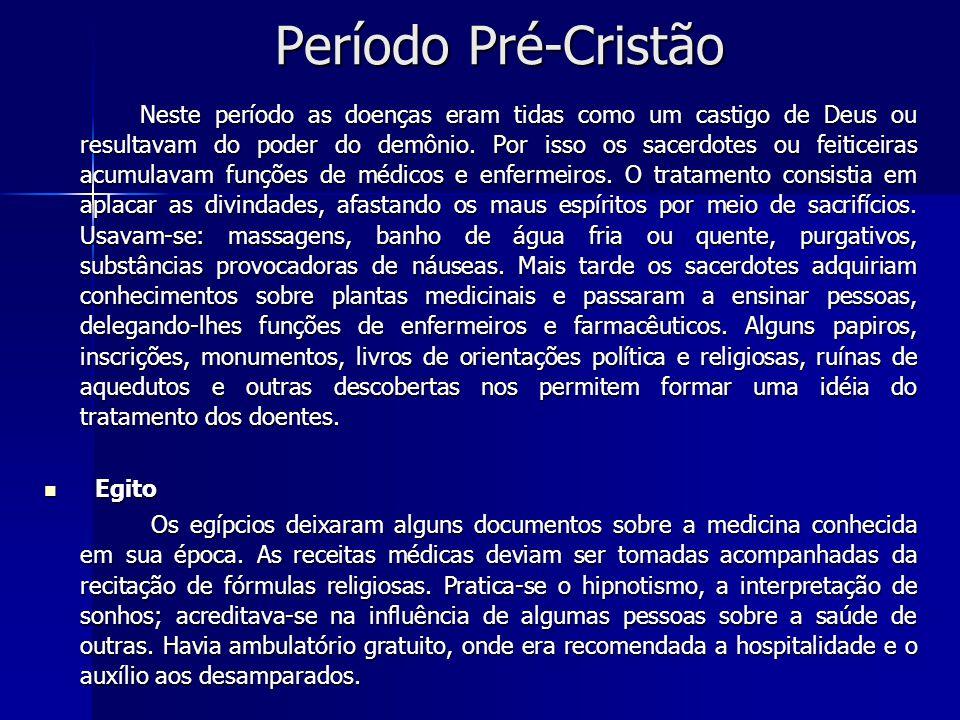 Período Pré-Cristão Período Pré-Cristão Neste período as doenças eram tidas como um castigo de Deus ou resultavam do poder do demônio.