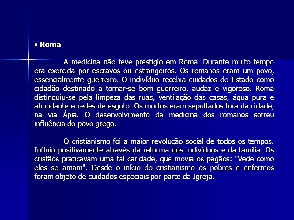 Roma Roma A medicina não teve prestígio em Roma.