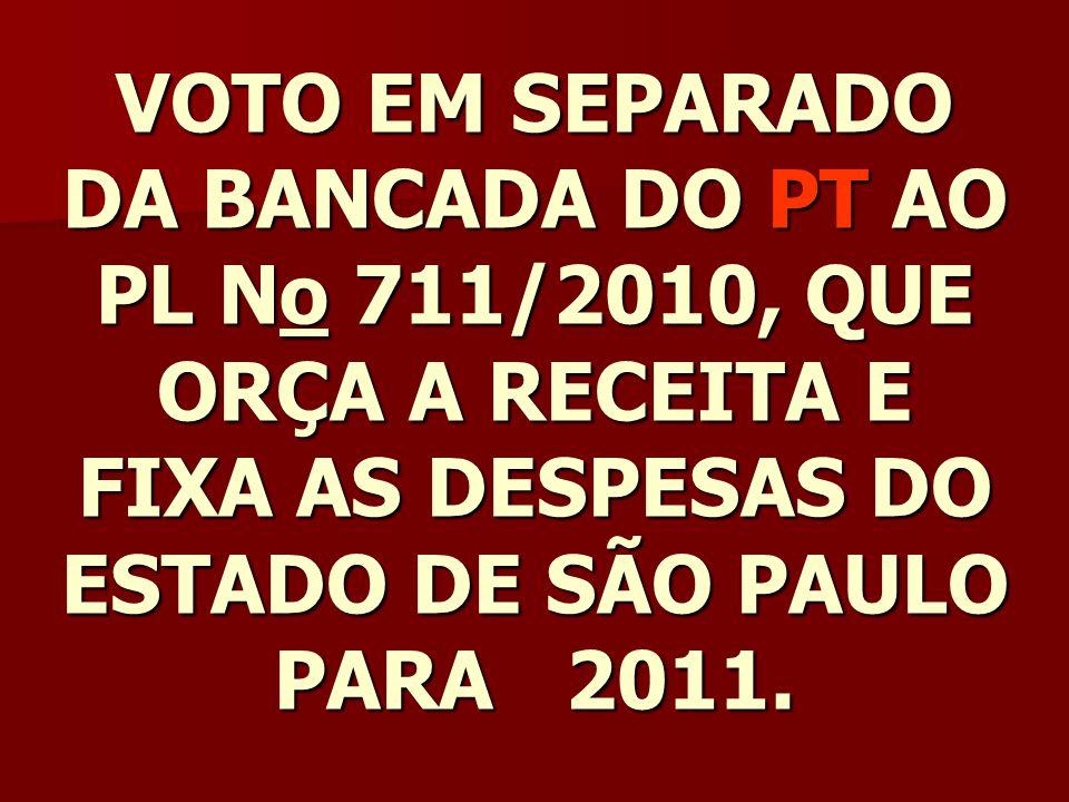 VOTO EM SEPARADO DA BANCADA DO PT AO PL No 711/2010, QUE ORÇA A RECEITA E FIXA AS DESPESAS DO ESTADO DE SÃO PAULO PARA 2011.