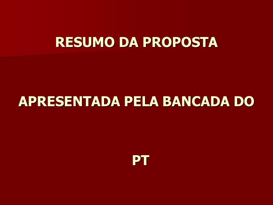 RESUMO DA PROPOSTA APRESENTADA PELA BANCADA DO PT PT