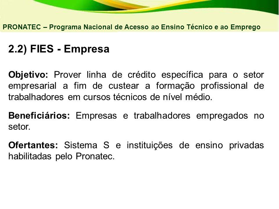 2.2) FIES - Empresa Objetivo: Prover linha de crédito específica para o setor empresarial a fim de custear a formação profissional de trabalhadores em